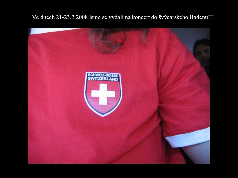 Ve dnech 21-23.2.2008 jsme se vydali na koncert do švýcarského Badenu!!!