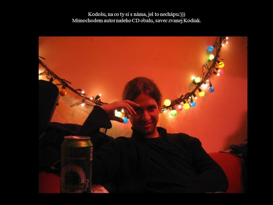Kodošu, na co ty si s náma, jel to nechápu:))) Mimochodem autor našeho CD obalu, savec zvanej Kodiak.