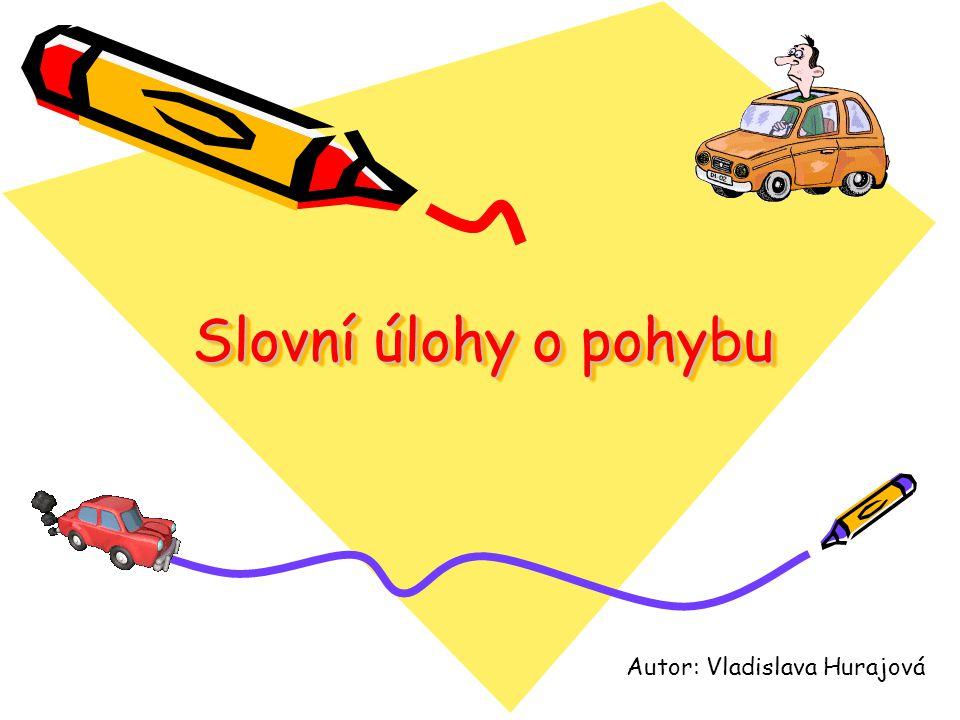 Slovní úlohy o pohybu Autor: Vladislava Hurajová