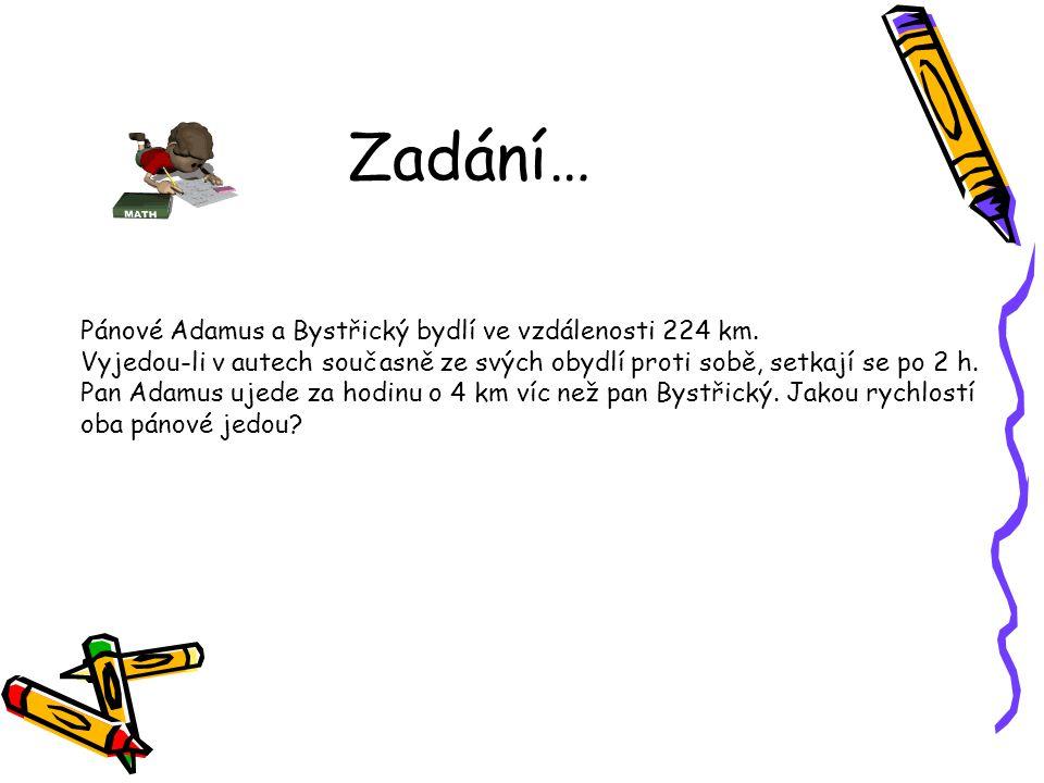 Zadání… Pánové Adamus a Bystřický bydlí ve vzdálenosti 224 km.