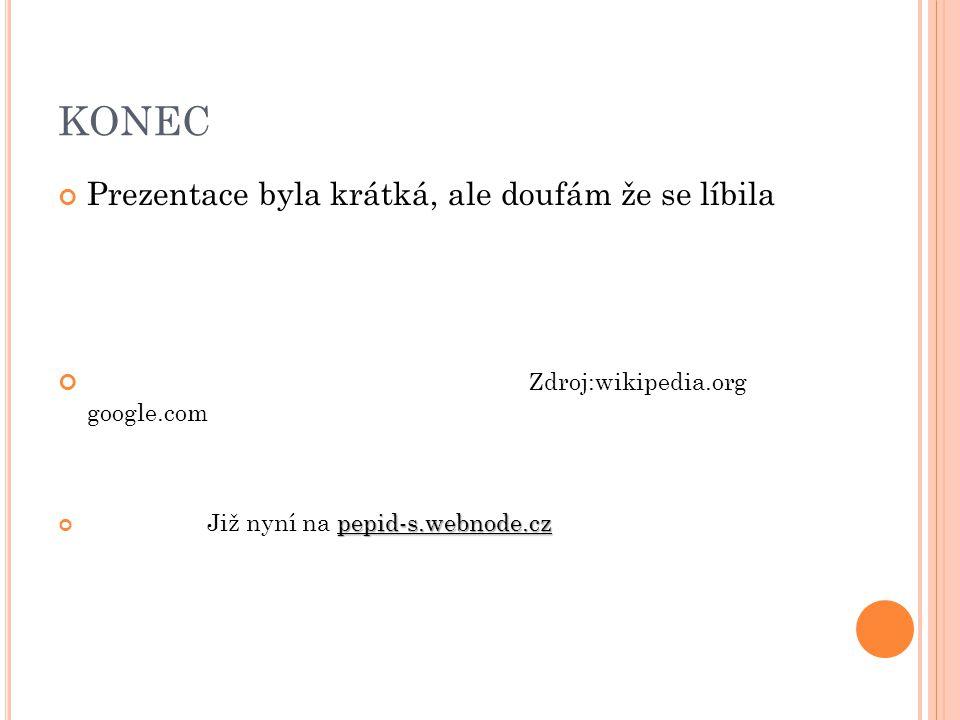 KONEC Prezentace byla krátká, ale doufám že se líbila Zdroj:wikipedia.org google.com Již nyní na p pp pepid-s.webnode.cz