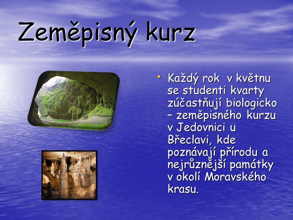 Zeměpisný kurz Každý rok v květnu se studenti kvarty zúčastňují biologicko – zeměpisného kurzu v Jedovnici u Břeclavi, kde poznávají přírodu a nejrůznější památky v okolí Moravského krasu.