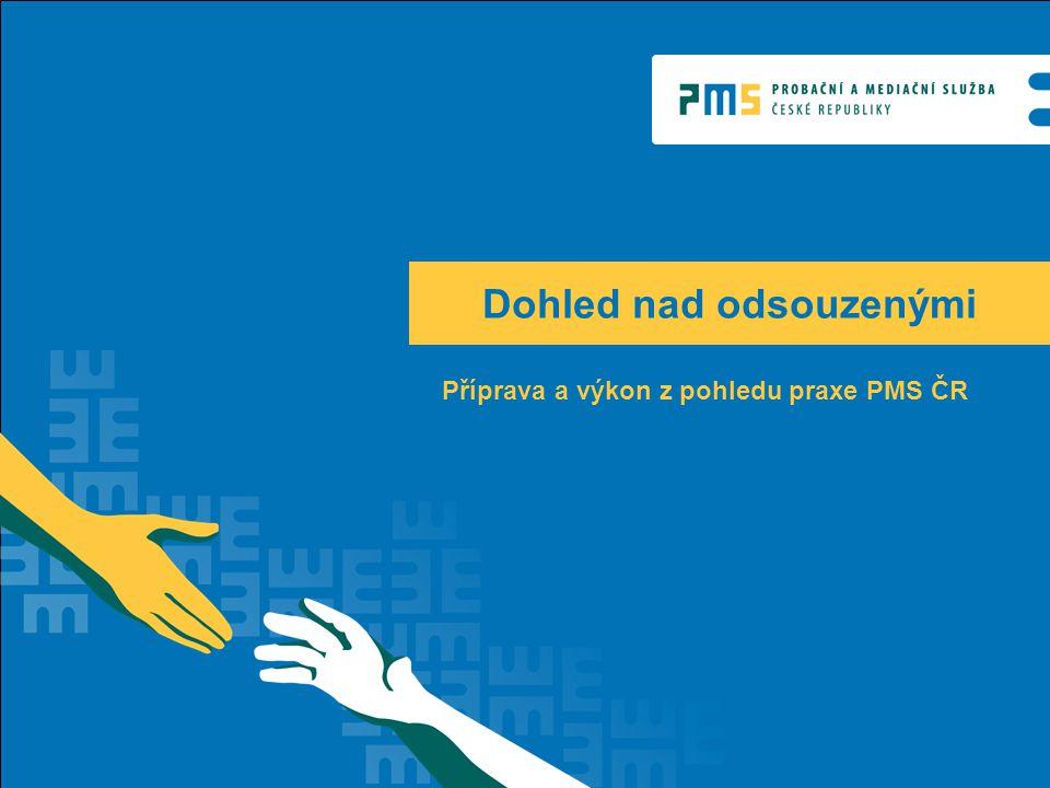 Dohled nad odsouzenými Příprava a výkon z pohledu praxe PMS ČR