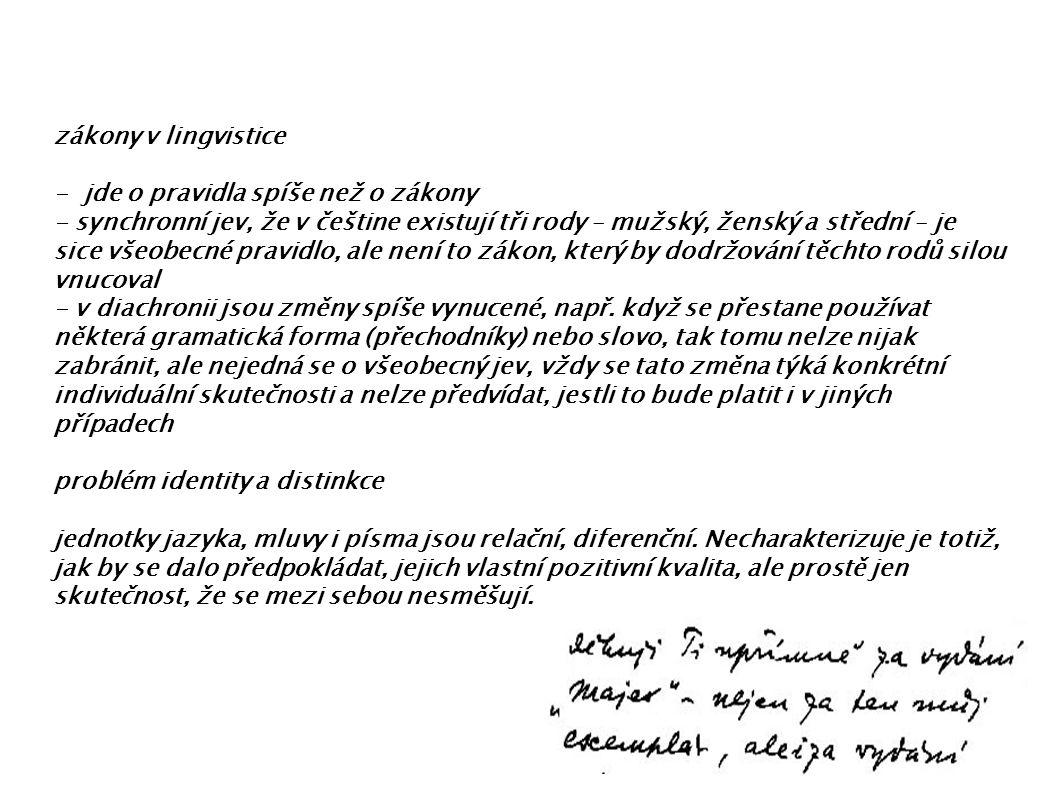 zákony v lingvistice - jde o pravidla spíše než o zákony - synchronní jev, že v češtine existují tři rody – mužský, ženský a střední – je sice všeobecné pravidlo, ale není to zákon, který by dodržování těchto rodů silou vnucoval - v diachronii jsou změny spíše vynucené, např.