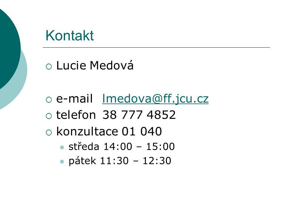 Kontakt  Lucie Medová  e-mail lmedova@ff.jcu.czlmedova@ff.jcu.cz  telefon38 777 4852  konzultace 01 040 středa 14:00 – 15:00 pátek 11:30 – 12:30