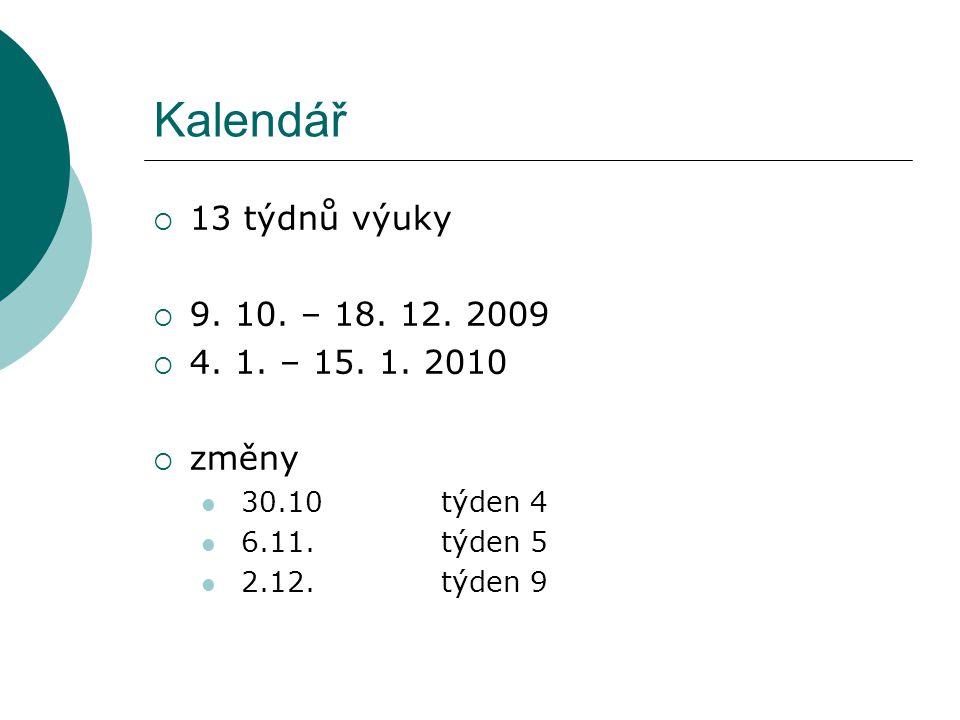 Kalendář  13 týdnů výuky  9.10. – 18. 12. 2009  4.