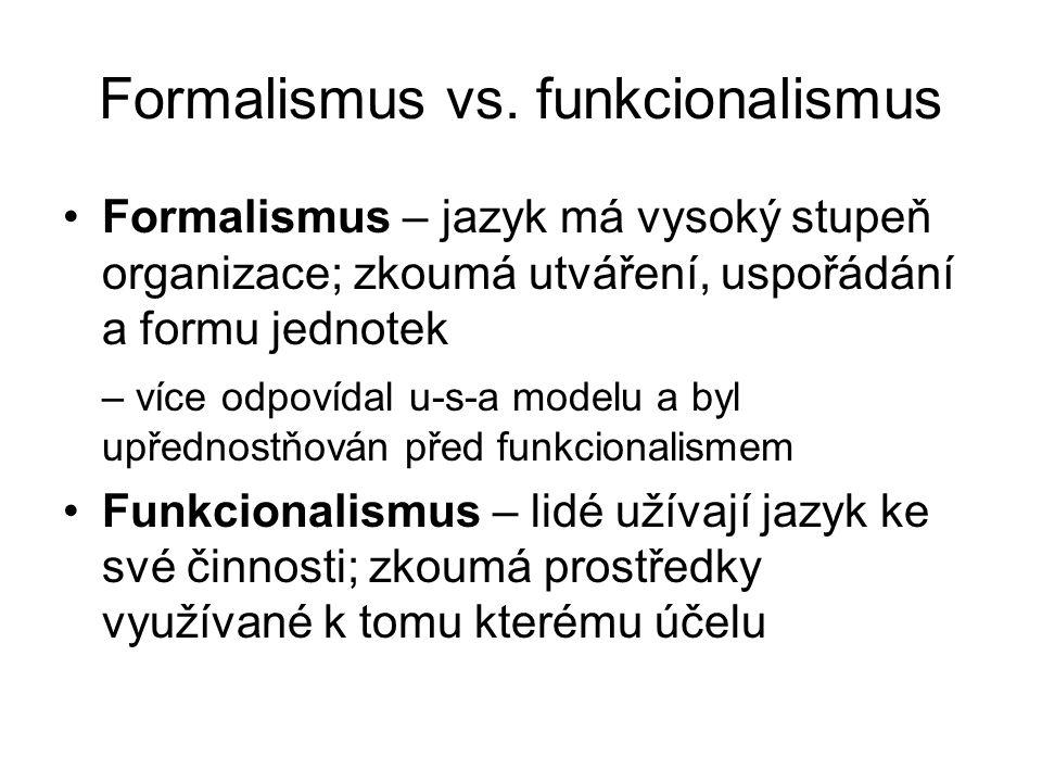 Formalismus vs. funkcionalismus Formalismus – jazyk má vysoký stupeň organizace; zkoumá utváření, uspořádání a formu jednotek – více odpovídal u-s-a m