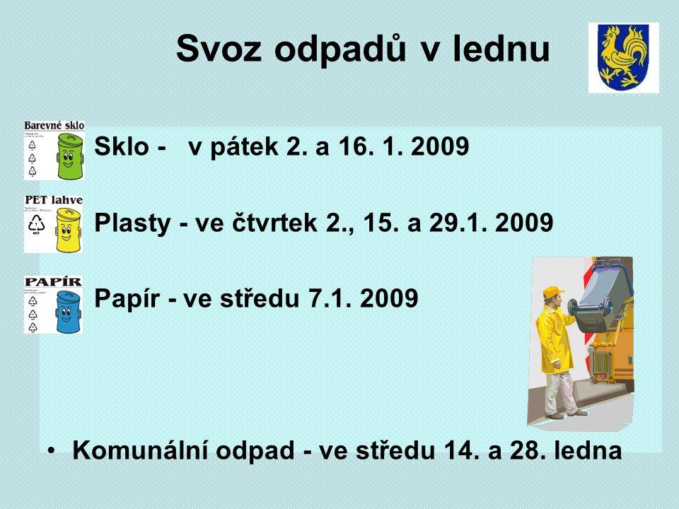 Svoz odpadů v lednu Sklo - v pátek 2. a 16. 1. 2009 Plasty - ve čtvrtek 2., 15.