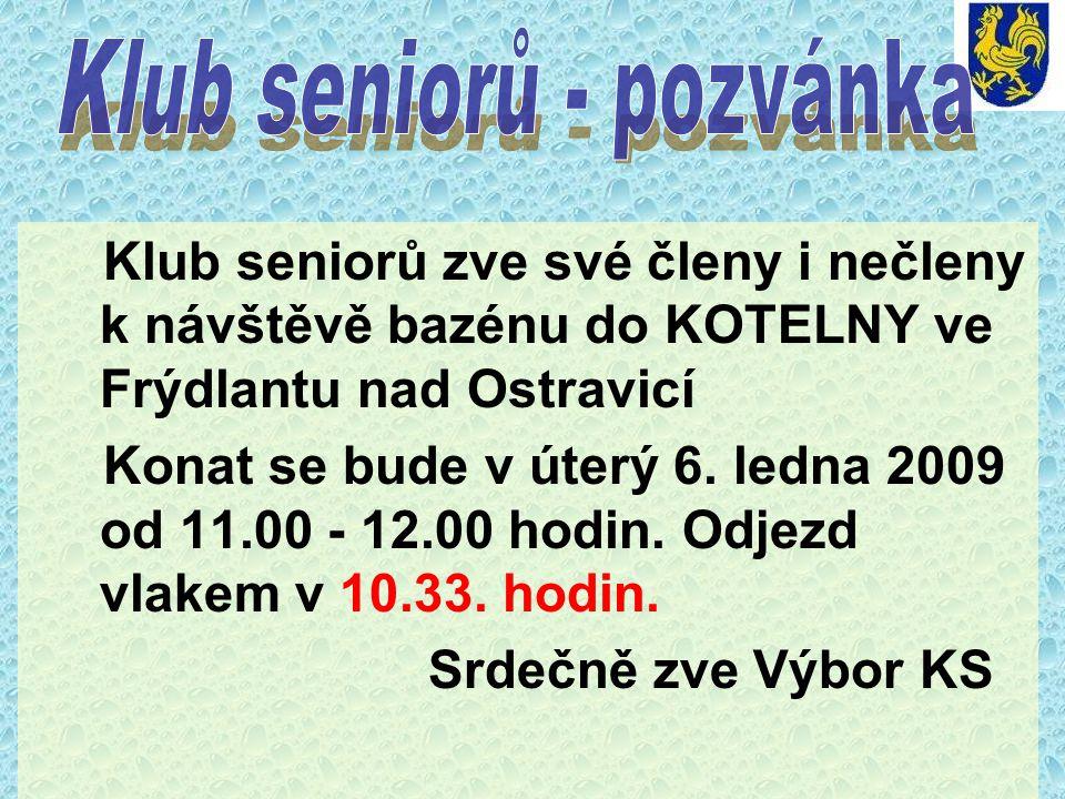 Klub seniorů zve své členy i nečleny k návštěvě bazénu do KOTELNY ve Frýdlantu nad Ostravicí Konat se bude v úterý 6.