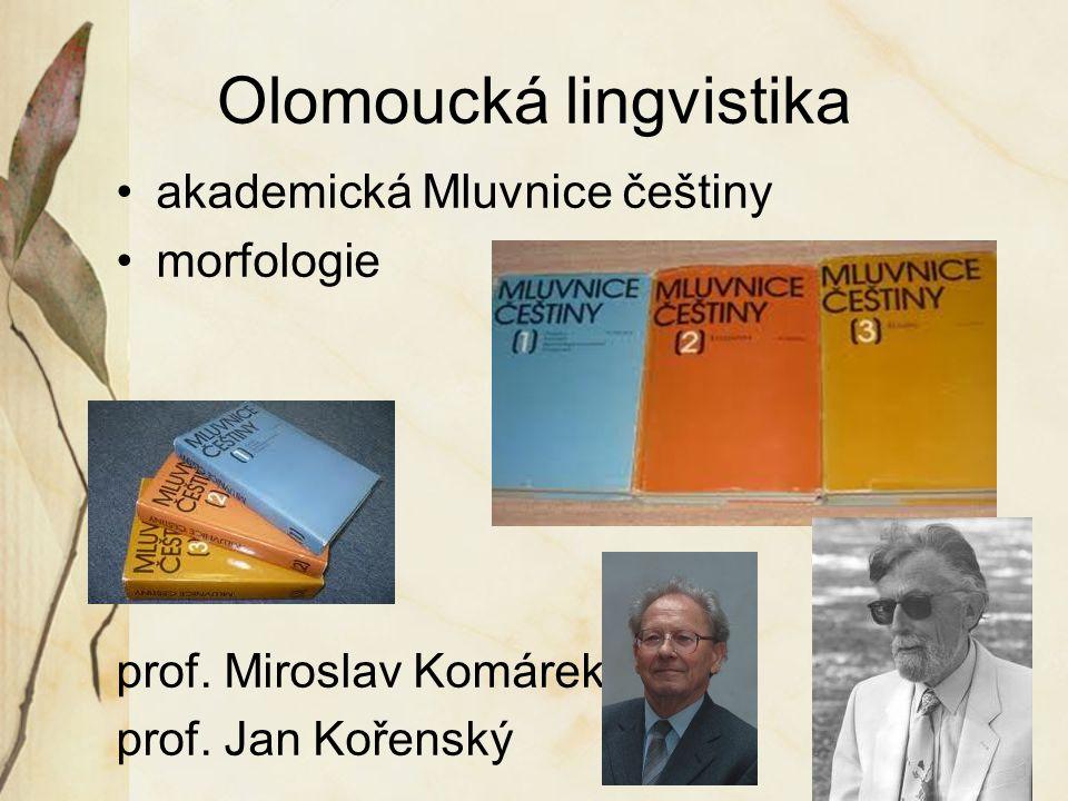 Olomoucká lingvistika akademická Mluvnice češtiny morfologie prof. Miroslav Komárek prof. Jan Kořenský