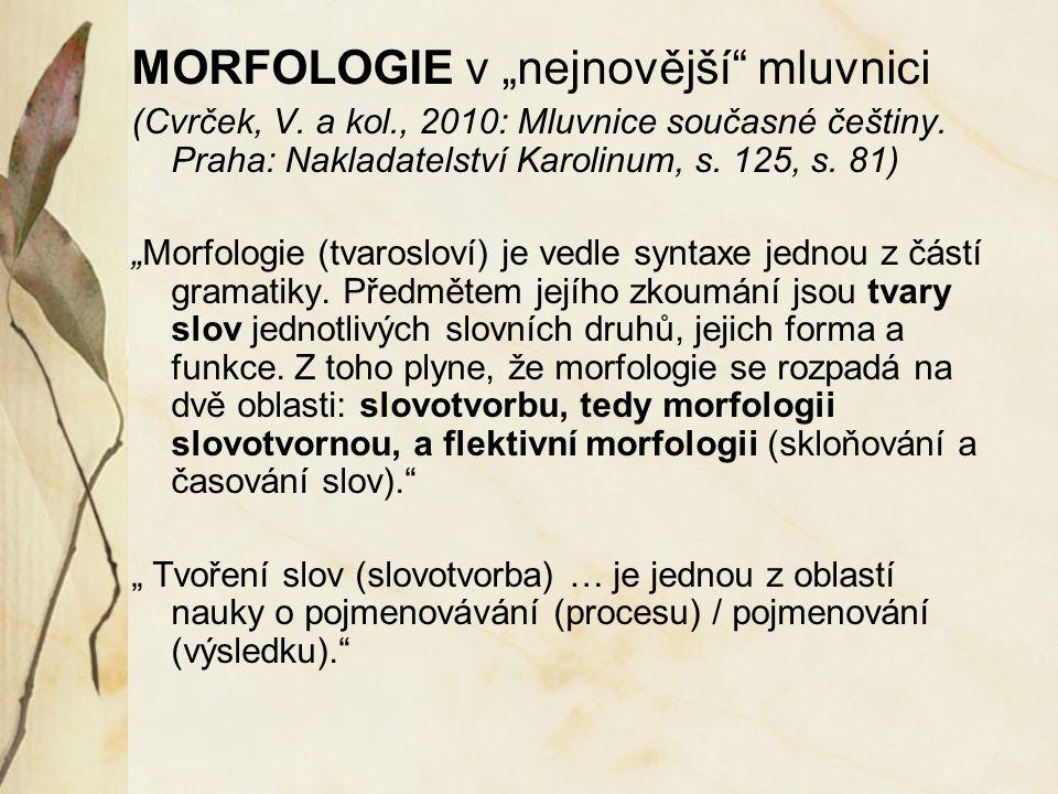 """MORFOLOGIE v """"nejnovější"""" mluvnici (Cvrček, V. a kol., 2010: Mluvnice současné češtiny. Praha: Nakladatelství Karolinum, s. 125, s. 81) """"Morfologie (t"""