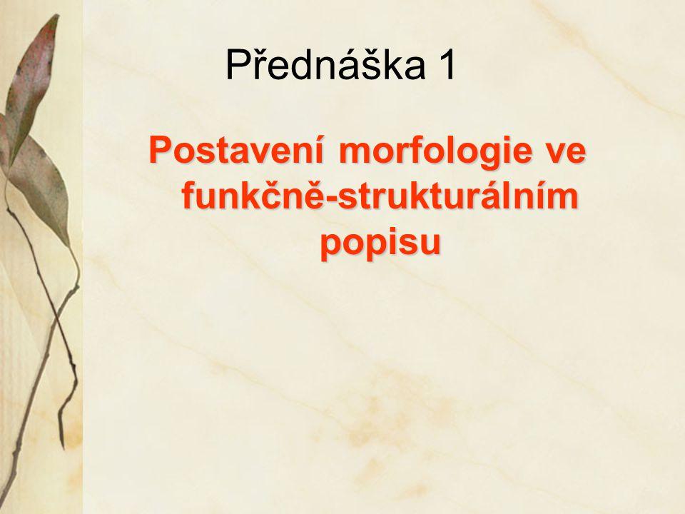 Přednáška 1 Postavení morfologie ve funkčně-strukturálním popisu