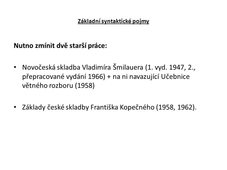 Základní syntaktické pojmy Nutno zmínit dvě starší práce: Novočeská skladba Vladimíra Šmilauera (1. vyd. 1947, 2., přepracované vydání 1966) + na ni n