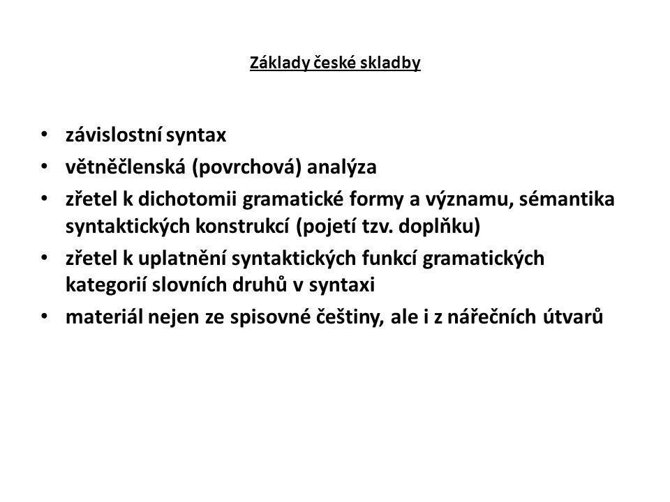 Základy české skladby závislostní syntax větněčlenská (povrchová) analýza zřetel k dichotomii gramatické formy a významu, sémantika syntaktických kons