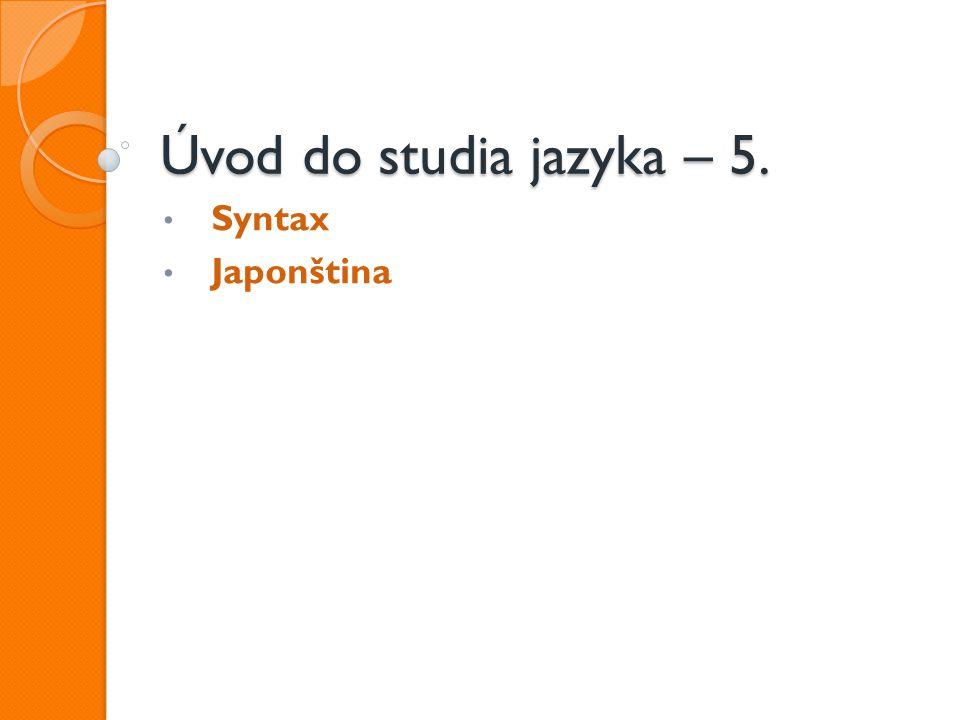 Úvod do studia jazyka – 5. Syntax Japonština