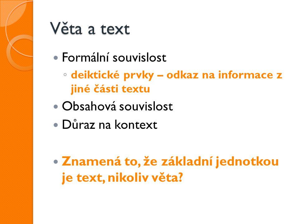 Věta a text Formální souvislost ◦ deiktické prvky – odkaz na informace z jiné části textu Obsahová souvislost Důraz na kontext Znamená to, že základní