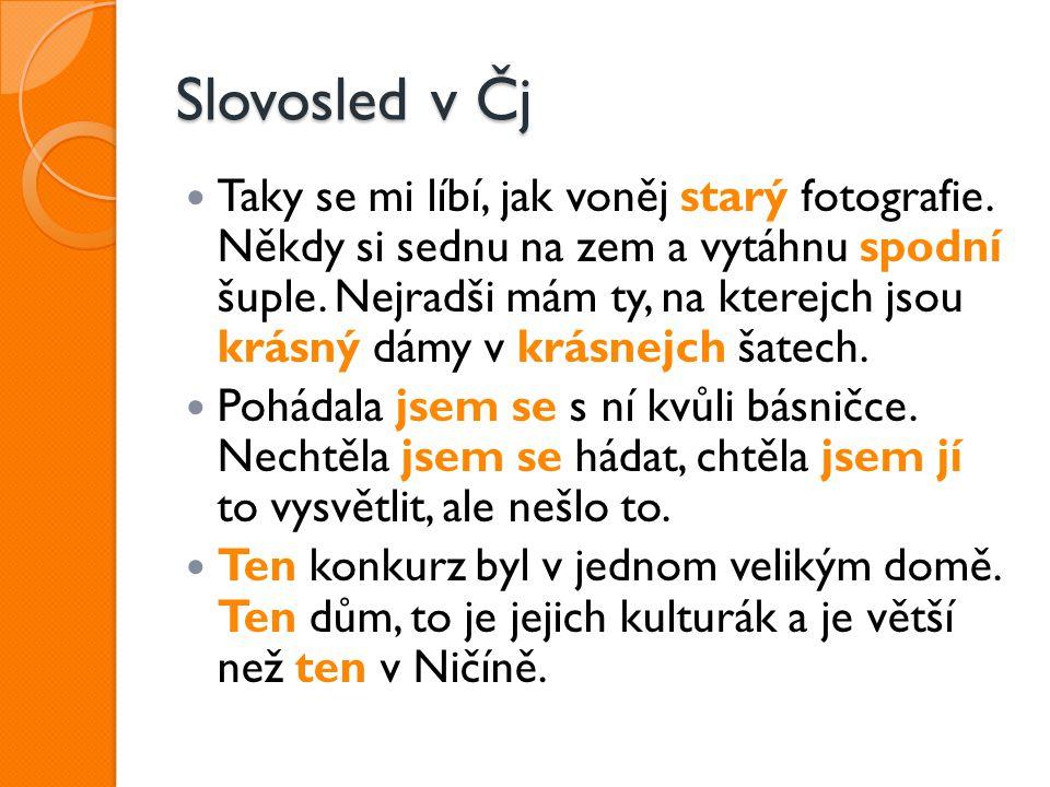 Prvky pevného slovosledu v Čj ukazovací zájmeno stojí před příslušným substantivem příklonky na 2.
