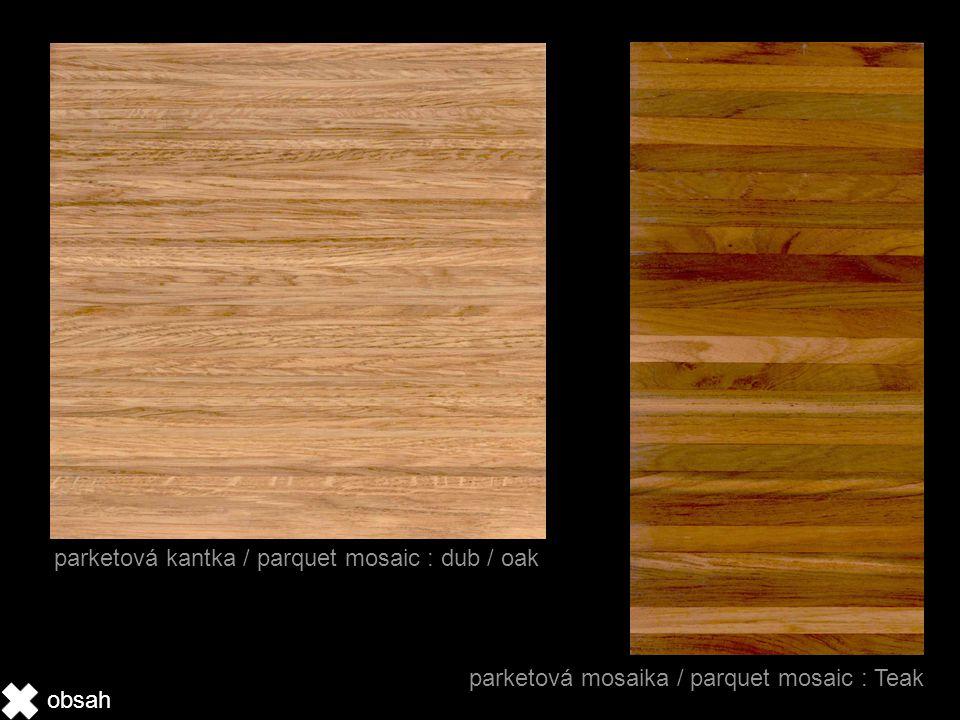 parketová kantka / parquet mosaic : dub / oak parketová mosaika / parquet mosaic : Teak obsah
