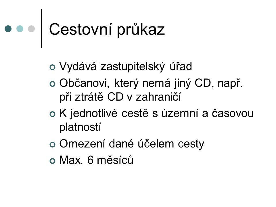 Cestovní průkaz Vydává zastupitelský úřad Občanovi, který nemá jiný CD, např. při ztrátě CD v zahraničí K jednotlivé cestě s územní a časovou platnost