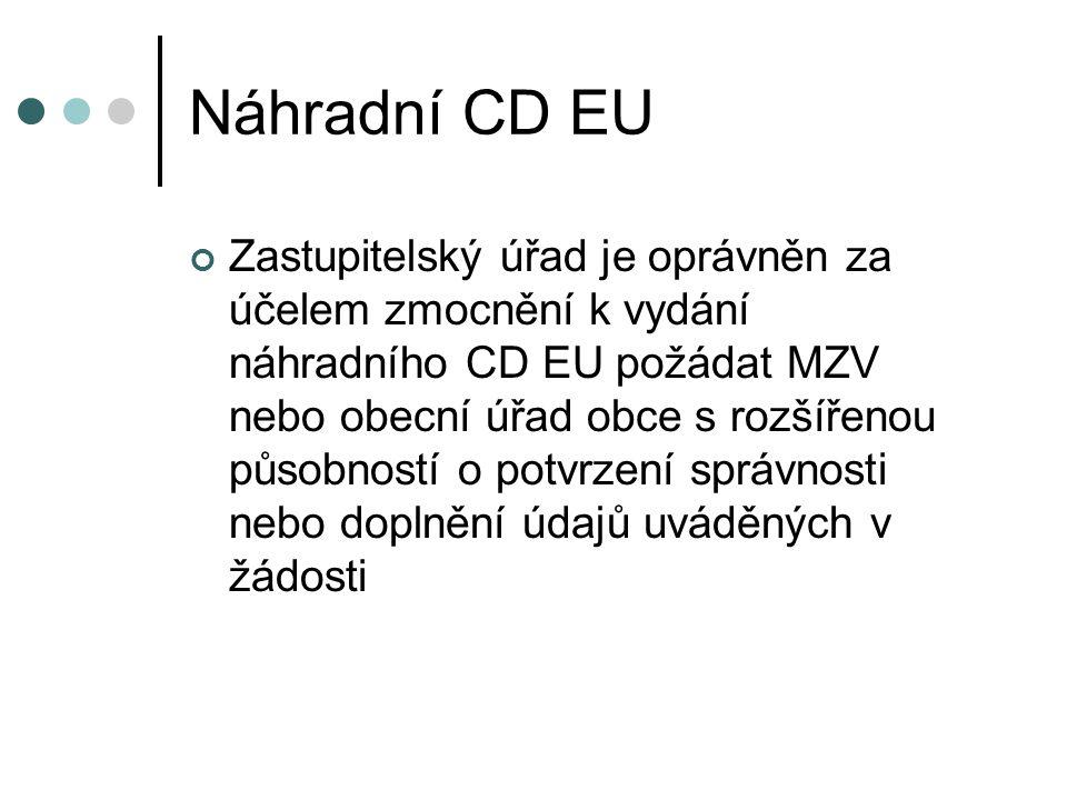 Náhradní CD EU Zastupitelský úřad je oprávněn za účelem zmocnění k vydání náhradního CD EU požádat MZV nebo obecní úřad obce s rozšířenou působností o