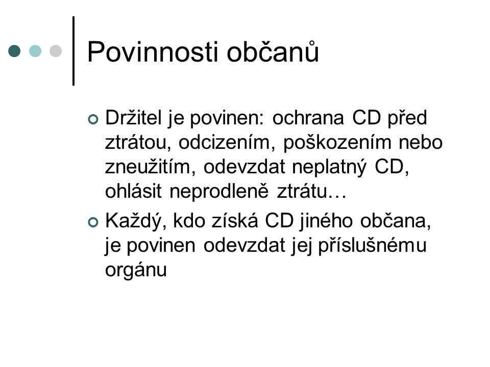 Povinnosti občanů Držitel je povinen: ochrana CD před ztrátou, odcizením, poškozením nebo zneužitím, odevzdat neplatný CD, ohlásit neprodleně ztrátu…