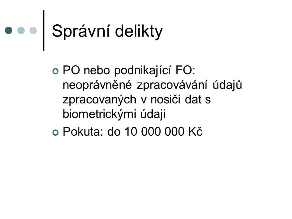 Správní delikty PO nebo podnikající FO: neoprávněné zpracovávání údajů zpracovaných v nosiči dat s biometrickými údaji Pokuta: do 10 000 000 Kč