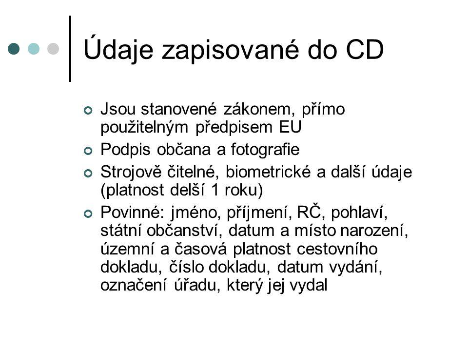 Údaje zapisované do CD Jsou stanovené zákonem, přímo použitelným předpisem EU Podpis občana a fotografie Strojově čitelné, biometrické a další údaje (