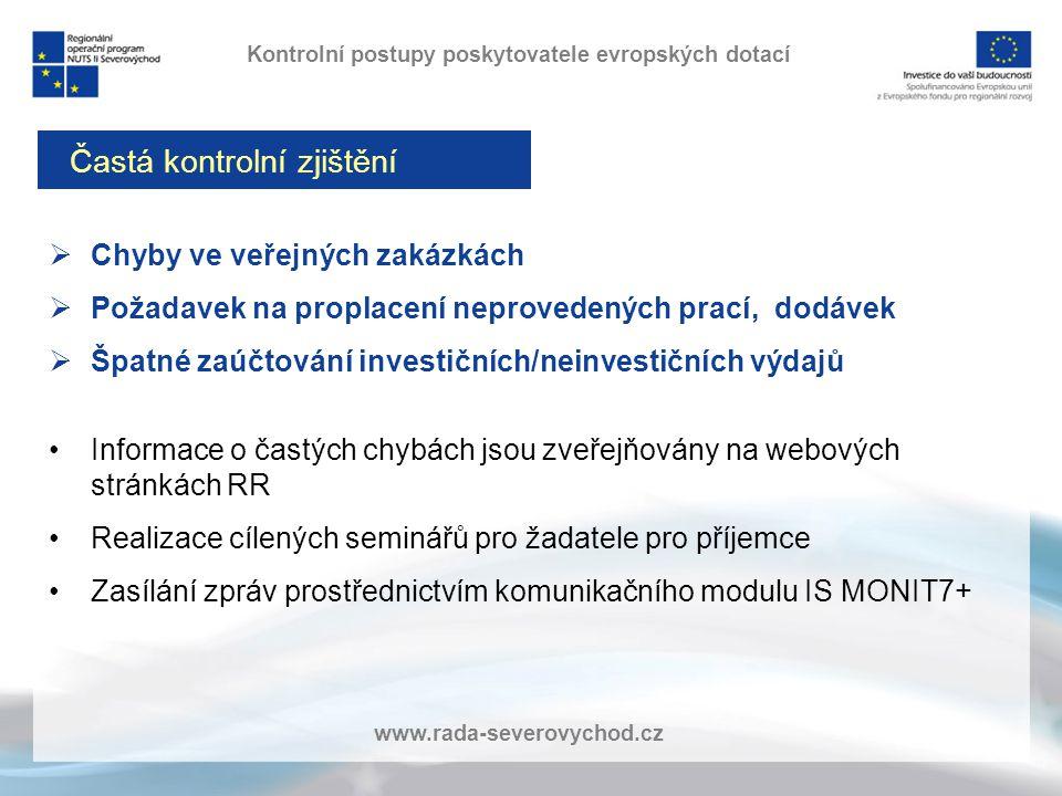 www.rada-severovychod.cz  Chyby ve veřejných zakázkách  Požadavek na proplacení neprovedených prací, dodávek  Špatné zaúčtování investičních/neinvestičních výdajů Informace o častých chybách jsou zveřejňovány na webových stránkách RR Realizace cílených seminářů pro žadatele pro příjemce Zasílání zpráv prostřednictvím komunikačního modulu IS MONIT7+ Častá kontrolní zjištění Kontrolní postupy poskytovatele evropských dotací