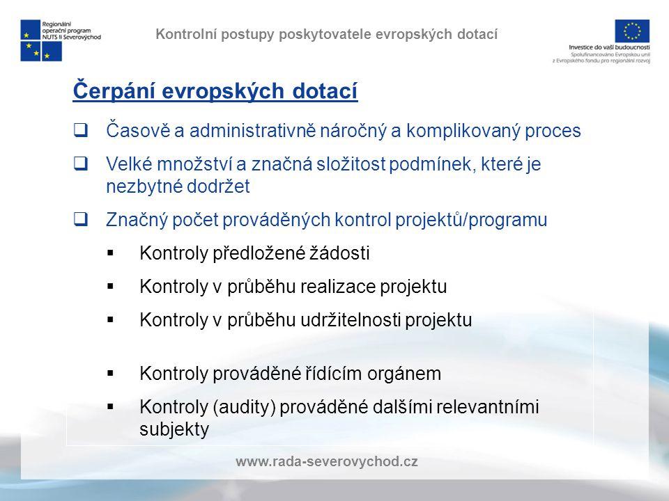 www.rada-severovychod.cz Kontrolní postupy poskytovatele evropských dotací Čerpání evropských dotací  Časově a administrativně náročný a komplikovaný proces  Velké množství a značná složitost podmínek, které je nezbytné dodržet  Značný počet prováděných kontrol projektů/programu  Kontroly předložené žádosti  Kontroly v průběhu realizace projektu  Kontroly v průběhu udržitelnosti projektu  Kontroly prováděné řídícím orgánem  Kontroly (audity) prováděné dalšími relevantními subjekty