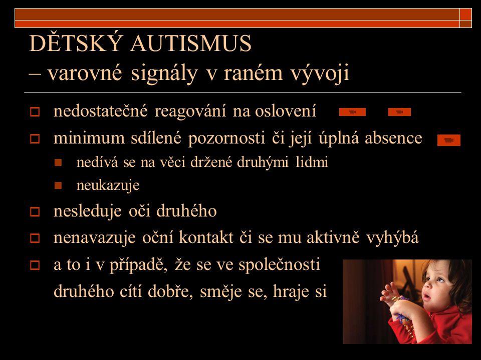 DĚTSKÝ AUTISMUS – varovné signály v raném vývoji  nedostatečné reagování na oslovení  minimum sdílené pozornosti či její úplná absence nedívá se na