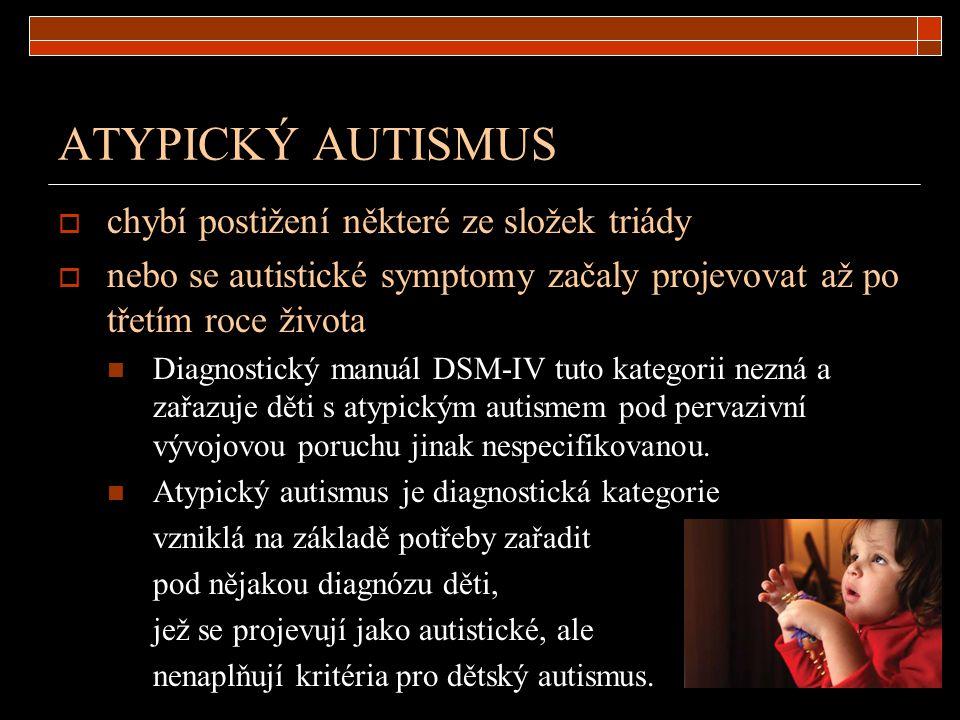 ATYPICKÝ AUTISMUS  chybí postižení některé ze složek triády  nebo se autistické symptomy začaly projevovat až po třetím roce života Diagnostický man