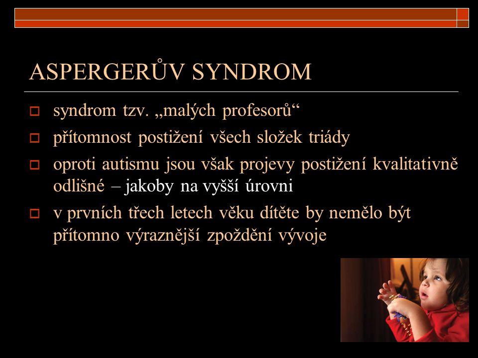 """ASPERGERŮV SYNDROM  syndrom tzv. """"malých profesorů""""  přítomnost postižení všech složek triády  oproti autismu jsou však projevy postižení kvalitati"""