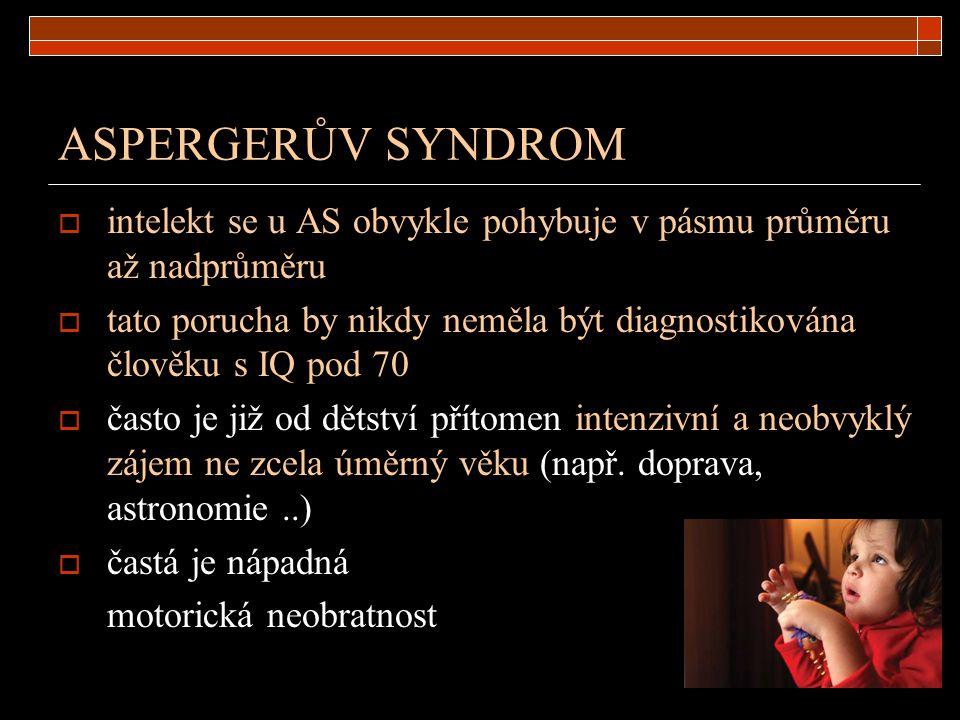 ASPERGERŮV SYNDROM  intelekt se u AS obvykle pohybuje v pásmu průměru až nadprůměru  tato porucha by nikdy neměla být diagnostikována člověku s IQ p