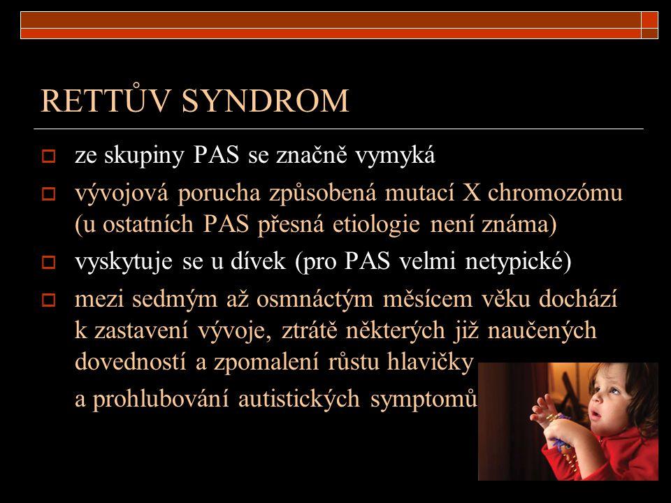 RETTŮV SYNDROM  ze skupiny PAS se značně vymyká  vývojová porucha způsobená mutací X chromozómu (u ostatních PAS přesná etiologie není známa)  vysk
