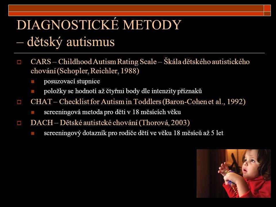 DIAGNOSTICKÉ METODY – dětský autismus  CARS – Childhood Autism Rating Scale – Škála dětského autistického chování (Schopler, Reichler, 1988) posuzova