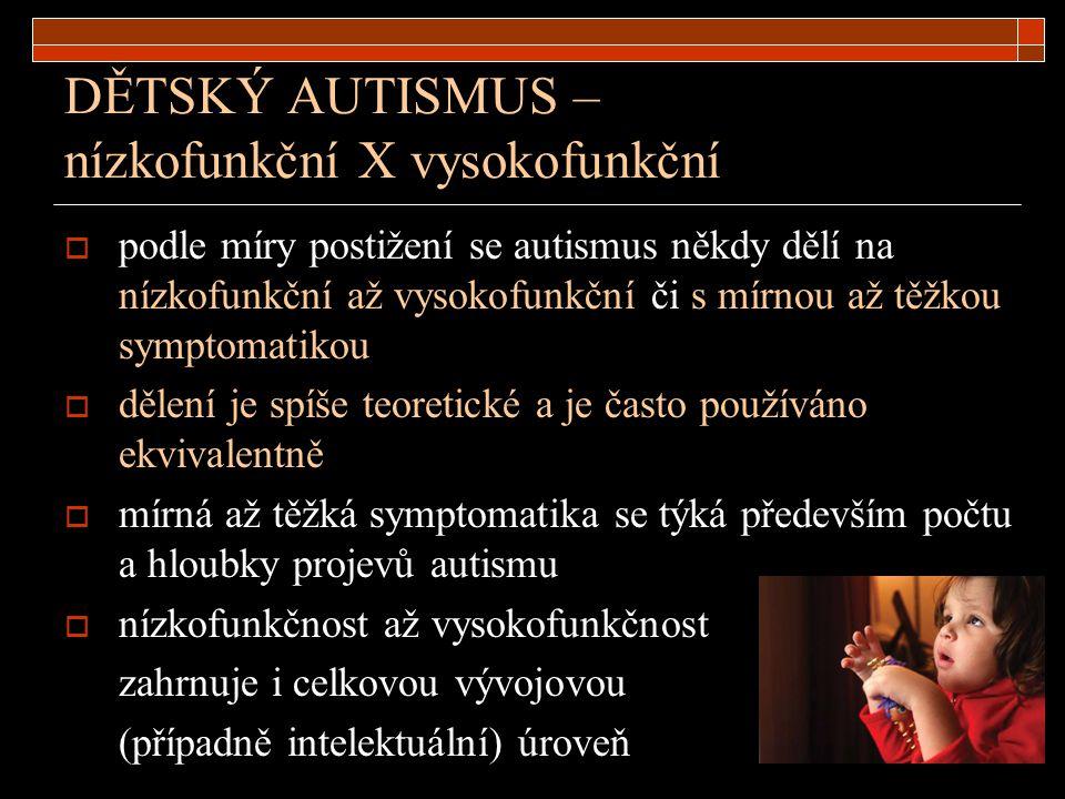 DĚTSKÝ AUTISMUS – nízkofunkční X vysokofunkční  podle míry postižení se autismus někdy dělí na nízkofunkční až vysokofunkční či s mírnou až těžkou sy