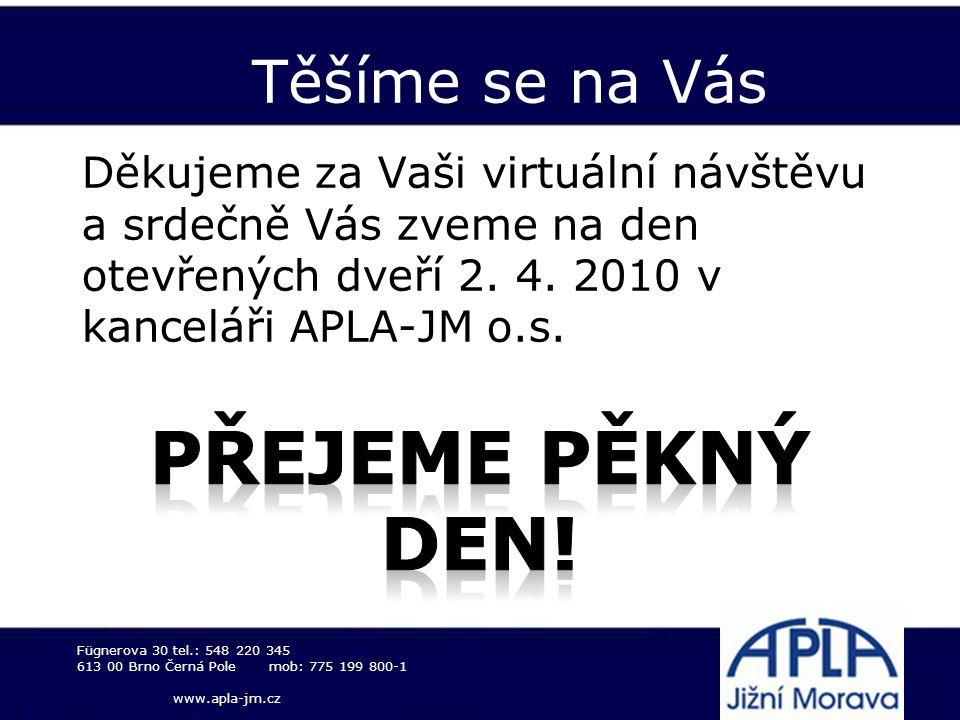 Těšíme se na Vás Fügnerova 30tel.: 548 220 345 613 00 Brno Černá Polemob: 775 199 800-1 www.apla-jm.cz