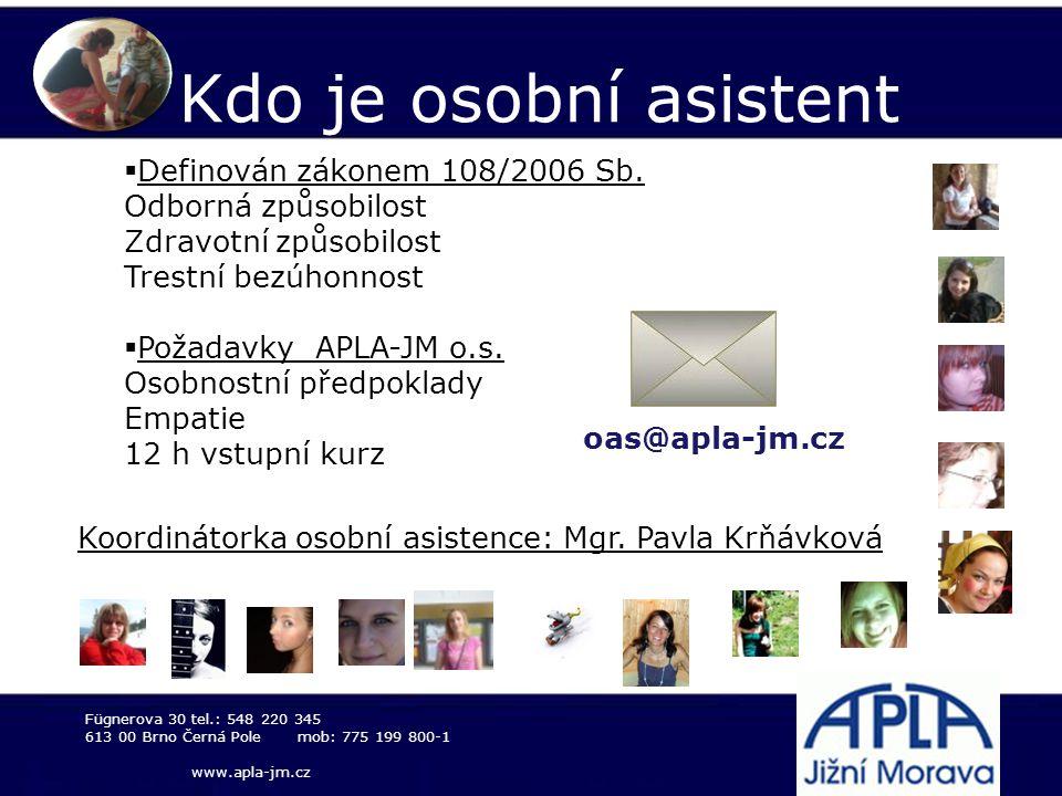 Kdo je osobní asistent  Definován zákonem 108/2006 Sb. Odborná způsobilost Zdravotní způsobilost Trestní bezúhonnost  Požadavky APLA-JM o.s. Osobnos