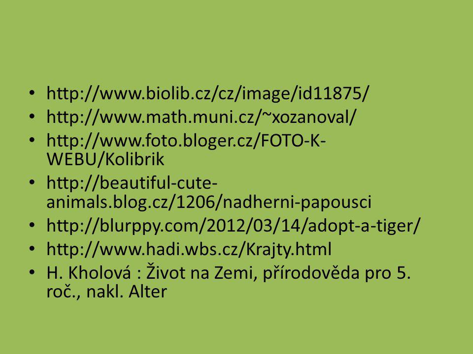 http://www.biolib.cz/cz/image/id11875/ http://www.math.muni.cz/~xozanoval/ http://www.foto.bloger.cz/FOTO-K- WEBU/Kolibrik http://beautiful-cute- animals.blog.cz/1206/nadherni-papousci http://blurppy.com/2012/03/14/adopt-a-tiger/ http://www.hadi.wbs.cz/Krajty.html H.