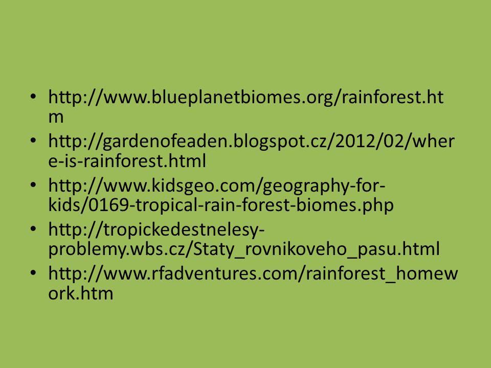http://www.blueplanetbiomes.org/rainforest.ht m http://gardenofeaden.blogspot.cz/2012/02/wher e-is-rainforest.html http://www.kidsgeo.com/geography-fo