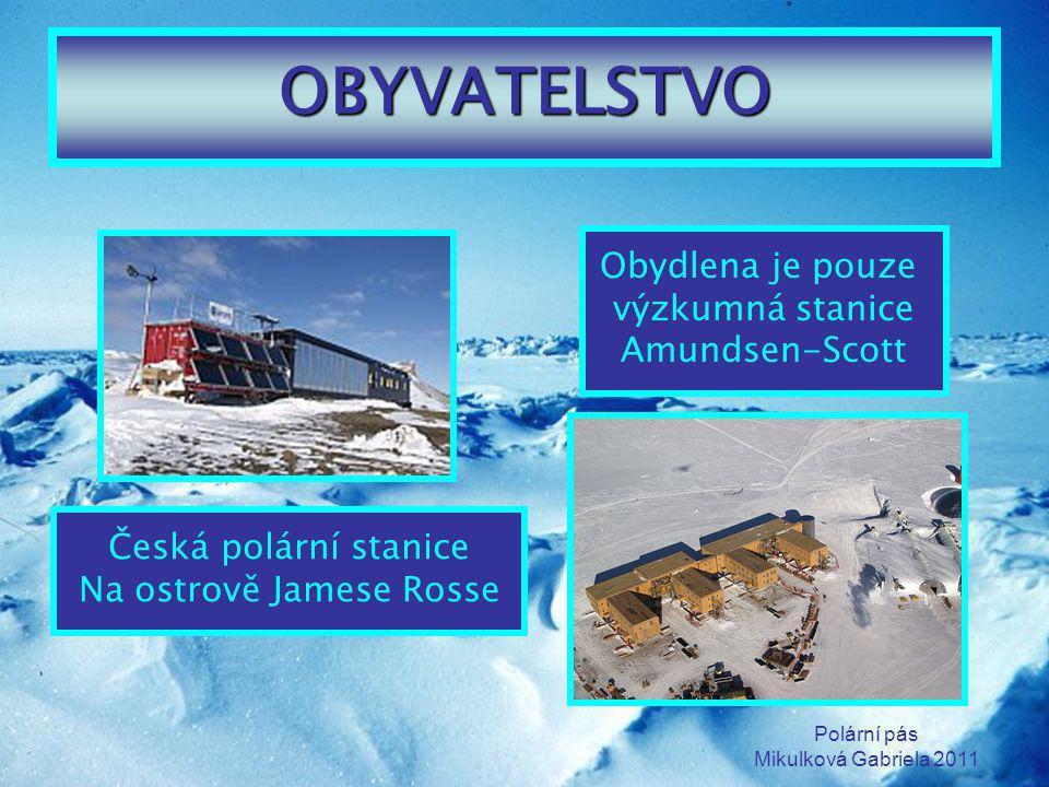 Polární pás Mikulková Gabriela 2011 OBYVATELSTVO Česká polární stanice Na ostrově Jamese Rosse Obydlena je pouze výzkumná stanice Amundsen-Scott