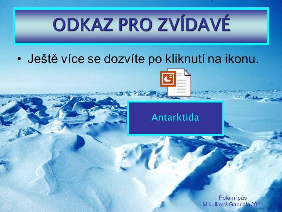 Polární pás Mikulková Gabriela 2011 ODKAZ PRO ZVÍDAVÉ Ještě více se dozvíte po kliknutí na ikonu. Antarktida