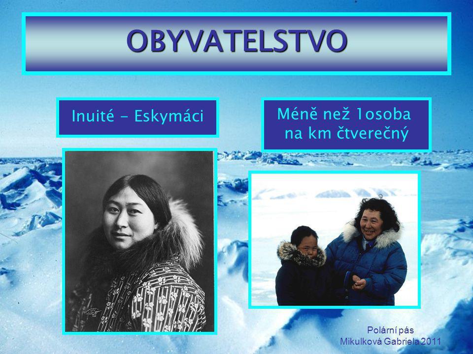 Polární pás Mikulková Gabriela 2011 OBYVATELSTVO Inuité - Eskymáci Méně než 1osoba na km čtverečný