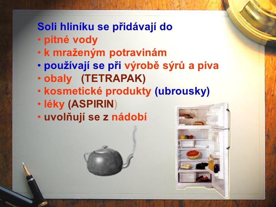 Soli hliníku se přidávají do pitné vody k mraženým potravinám používají se při výrobě sýrů a piva obaly (TETRAPAK) kosmetické produkty (ubrousky) léky