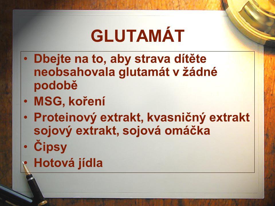 GLUTAMÁT Dbejte na to, aby strava dítěte neobsahovala glutamát v žádné podobě MSG, koření Proteinový extrakt, kvasničný extrakt sojový extrakt, sojová