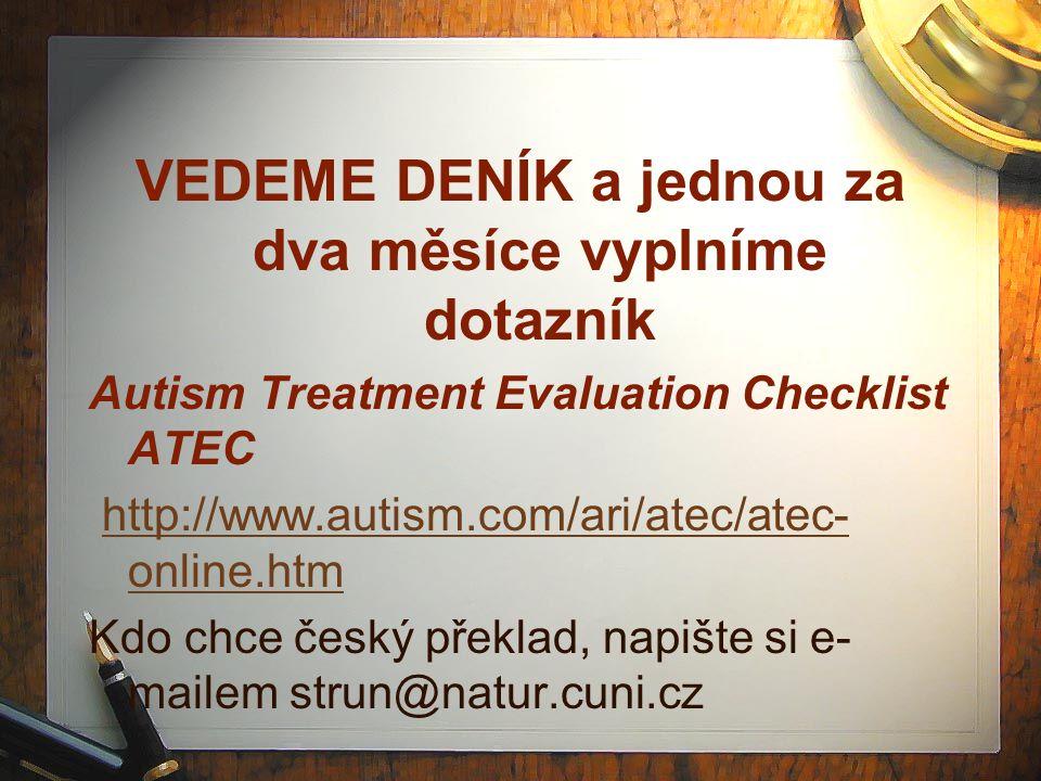 VEDEME DENÍK a jednou za dva měsíce vyplníme dotazník Autism Treatment Evaluation Checklist ATEC http://www.autism.com/ari/atec/atec- online.htmhttp:/