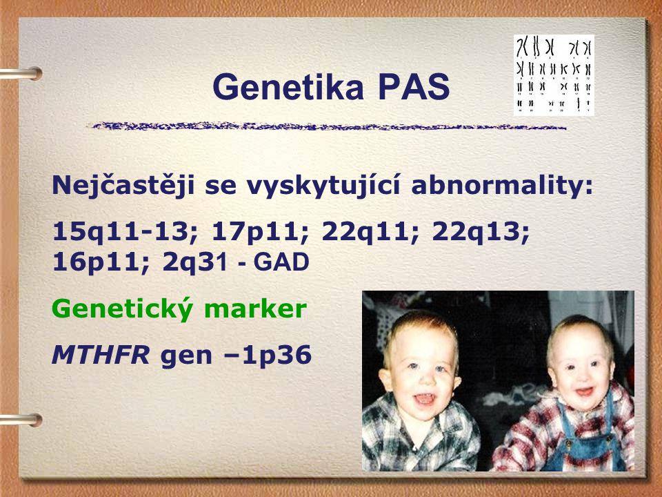 Genetika PAS Nejčastěji se vyskytující abnormality: 15q11-13; 17p11; 22q11; 22q13; 16p11; 2q3 1 - GAD Genetický marker MTHFR gen –1p36