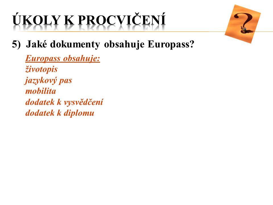 5) Jaké dokumenty obsahuje Europass? Europass obsahuje: životopis jazykový pas mobilita dodatek k vysvědčení dodatek k diplomu