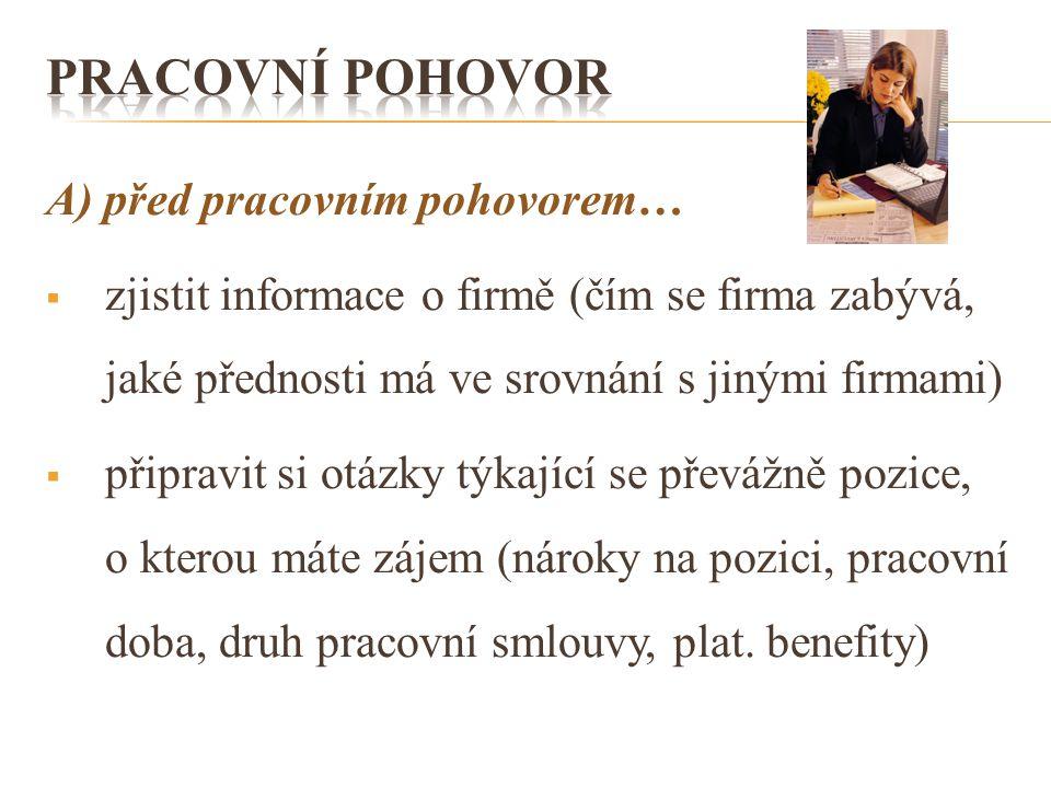 A) před pracovním pohovorem…  zjistit informace o firmě (čím se firma zabývá, jaké přednosti má ve srovnání s jinými firmami)  připravit si otázky t