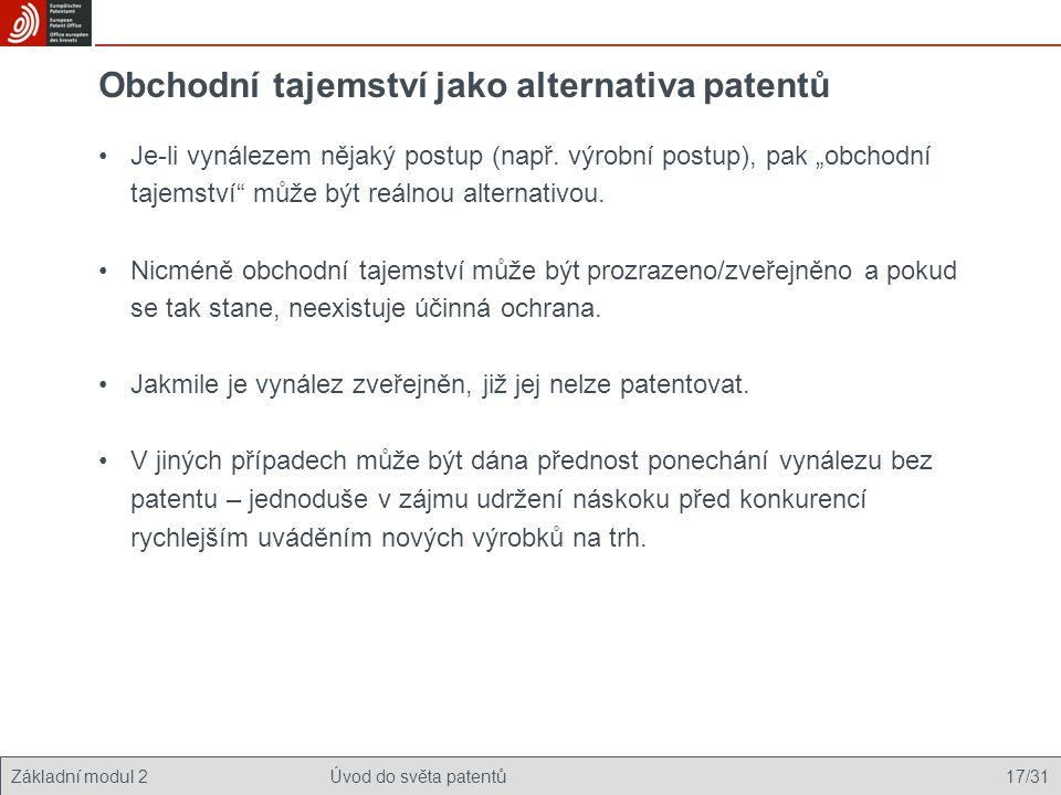 """Základní modul 2Úvod do světa patentů 17/31 Obchodní tajemství jako alternativa patentů Je-li vynálezem nějaký postup (např. výrobní postup), pak """"obc"""